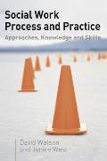 Social Work Process and Practice: Approaches, Knowledge and Skill