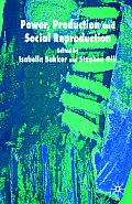 Power, Production and Social Reproduction: Human In/Security in the Global Political Economy