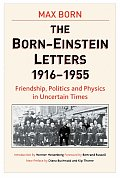 Born-Einstein Letters, 1916-1955: Friendship, Politics and Physics in Uncertain Times