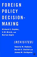 Foreign Policy Decision-Making, Revisited