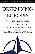 Defending Europe: The EU, NATO and the Quest for European Autonomy (Europe in Transition: The NYU European Studies) Cover