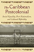 The Caribbean Postcolonial: Social Equality, Post/Nationalism, and Cultural Hybridity
