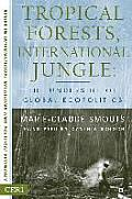 Tropical Forests International Jungle: The Underside of Global Ecopolitics (Ceri Series in International Relations and Political Economy)