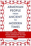 Armenian People from Ancient to Modern Times Volume I The Dynastic Periods From Antiquity to the Fourteenth Century