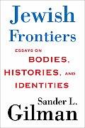 Jewish Frontiers Essays on Bodies Histories & Identities