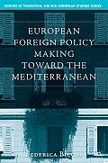 European Foreign Policy Making Toward the Mediterranean