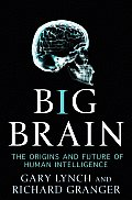 Big Brain The Origins & Future of Human Intelligence