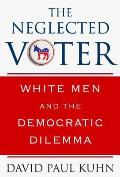 The Neglected Voter: White Men and the Democratic Dilemma Cover