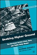 Seeking Higher Ground: The Hurricane Katrina Crisis, Race, and Public Policy Reader (Critical Black Studies)