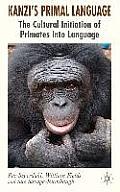 Kanzi's Primal Language: The Cultural Initiation of Primates Into Language