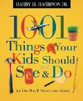 1001 Things Your Kids Should See & Do: (Or Else They'll Never Leave Home) (1001 Things) by Jr. Harry H. Harrison
