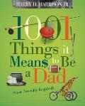 1001 Things It Means To Be A Dad: Some Assembly Required (1001 Things) by Jr. Harry H. Harrison