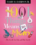 1001 Things It Means To Be A Mom: The Good, The Bad, & The Smelly (1001 Things) by Jr. Harry H. Harrison