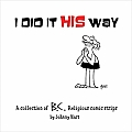 I Did It His Way A Collection of Classic B C Religious Comic Strips
