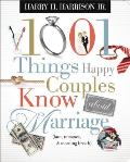 1001 Things Happy Couples Know About Marriage: Like Love, Romance & Morning Breath by Harry Harrison