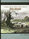 A Primary Source History of the Colony of Delaware