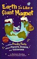 Earth Is Like a Giant Magnet: And Other Freaky Facts about Planets, Oceans, and Volcanoes (Freaky Facts)
