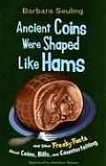 Ancient Coins Were Shaped Like Hams: And Other Freaky Facts about Coins, Bills, and Counterfeiting