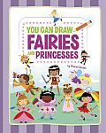 You Can Draw Fairies and Princesses