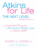 Atkins for Life the Next Level the Controlled Program for Permanent Weight Loss and Good Health