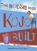 House That Kojo Built
