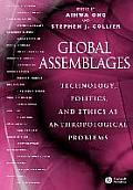 Global Assemblages Technology Politics & Ethics as Anthropological Problems