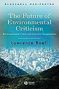 Future of Environmental Criticism Environmental Crisis & Literary Imagination