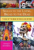 Skulls to the Living Bread to the Dead The Day of the Dead in Mexico & Beyond