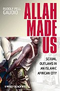 New Directions in Ethnography #2: Allah Made Us: Sexual Outlaws in an Islamic African City Cover