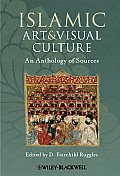 Islamic Art and Visual Culture: an Anthology of Sources (11 Edition)