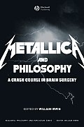 Metallica and Philosophy: A Crash Course in Brain Surgery (Blackwell Philosophy and Pop Culture) Cover