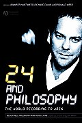 24 and Philosophy: The World According to Jack (Blackwell Philosophy and Pop Culture) Cover