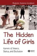 The Hidden Life of Girls: Games of Stance, Status, and Exclusion