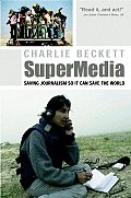 Supermedia: Saving Journalism So It Can Save the World (08 Edition)