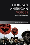 Uncovering the Past: Documentary Readers in American History #4: Mexican American Voices: A Documentary Reader
