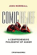 Comic Relief A Comprehensive Philosophy of Humor