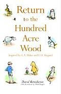Return to the Hundred Acre Wood: In Which Winnie-The-Pooh Enjoys Further Adventures with Christopher Robin and His Friends. by David Benedictus