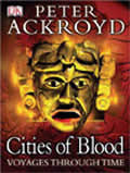 Peter Ackroyd Voyages Through Time: Cities of Blood