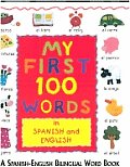 My First 100 Words in Spanish & English A First Spanish English Bilingual Word Book