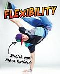 Flexibility: Stretch and Move Further!