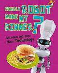 Could a Robot Make My Dinner?: and Other Questions About Technology