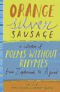 Orange Silver Sausage: a Collection of Poems Without Rhymes From Zephaniah To Agard