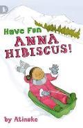 Have Fun, Anna Hibiscus!