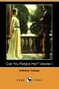Can You Forgive Her? Volume I (Dodo Press)