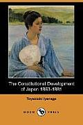 The Constitutional Development of Japan 1863-1881 (Dodo Press)