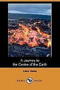 A Journey To The Centre Of The Earth (Dodo Press) by Jules Verne