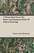 A Phrase Book From The Poetic & Dramatic Works Of Robert Browning by Marie Ada Molineux
