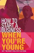 How To Start a Business When You're Young: Get the Right Idea for Success