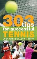 303 Tips for Successful Tennis: Your Tennis Coach on Court