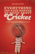 Everything You Ever Wanted To Know About Cricket But Were Too Afraid To Ask